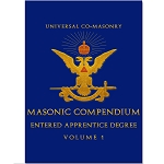 Universal Co-Masonry Masonic Compendium Entered Apprentice Degree Volume 1