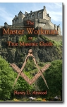 The Master Workman or True Masonic Guide