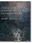 Collected Essays & Papers Relating to Freemasonry