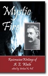 Mystic Fire: Rosicrucian Writings of A. E. Waite