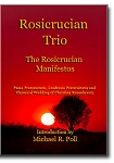 Rosicrucian Trio - The Rosicrucian Manifestos - Fama Fraternitatis, Confessio Fraternitatis and Chymical Wedding of Christian Rosenkreutz
