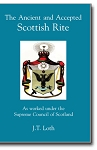 The Ancient and Accepted Scottish Rite As Worked Under the Supreme Council of Scotland