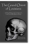The Grand Orient of Louisiana A Short History and Catechism of a Lost French Rite Masonic Body