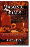 Masonic Trials: A Treatise upon the Law and Practices of Masonic Trials in the Lodge, Chapter and Commandary, with Forms and Precedents