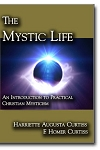 The Mystic Life An Introduction to Practical Christian Mysticism