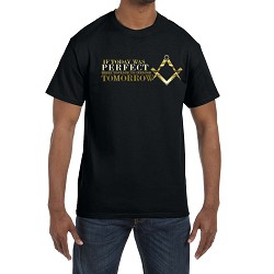 If Today Were Perfect There Would Be No Need For Tomorrow Masonic Men's Crewneck T-Shirt