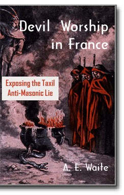 Devil Worship in France: Exposing the Taxil Anti-Masonic Lie