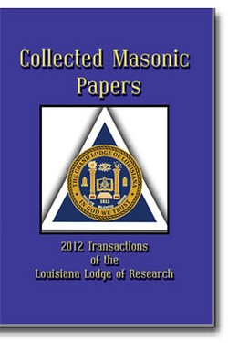 Collected Masonic Papers – 2012 Transactions of the Louisiana Lodge of Research
