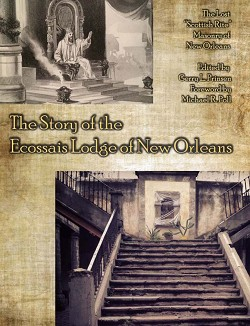 The Story of the Ecossais Lodge of New Orleans: The lost ''Scottish Rite'' Masonry of New Orleans